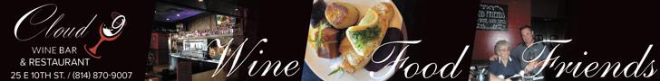Cloud 9 Wine Bar & Restaurant. 25 E 10th St. (814) 870-9007 Wine, food and friends