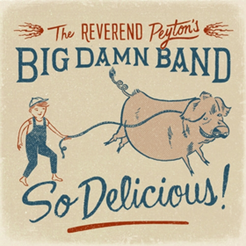 So Delicious // The Reverend Payton's Big Damn Band by B. Toy
