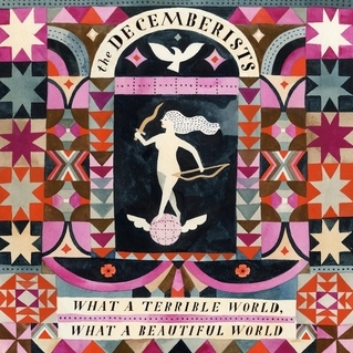 The Decemberists // What a Terrible World, What a Beautiful World by Alex Bieler