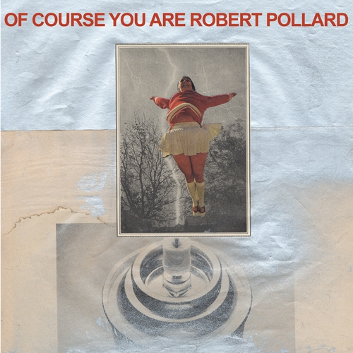 Robert Pollard // Of Course You Are by Nick Warren