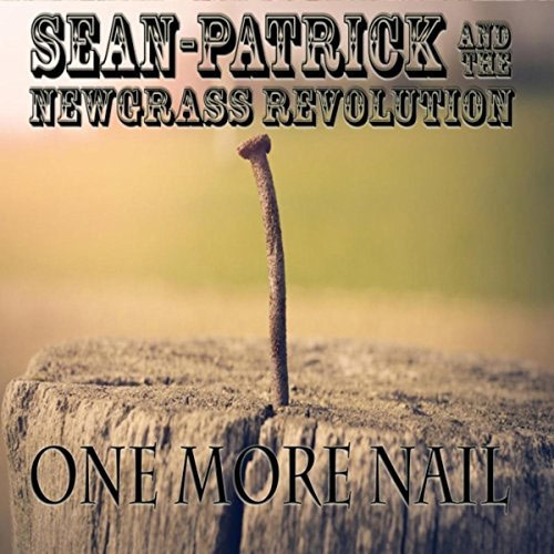 Sean-Patrick and the Newgrass Revolution // One More Nail by Nick Warren
