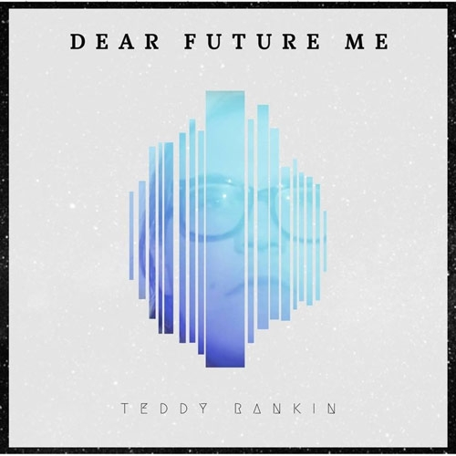 Teddy Rankin // Dear Future Me by Nick Warren