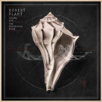 Robert Plant // lullaby and... THE CEASELESS ROAR by B. Toy